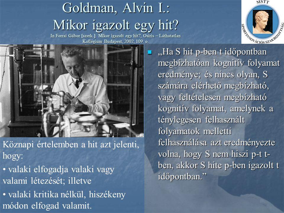 Goldman, Alvin I. : Mikor igazolt egy hit. In Forrai Gábor [szerk